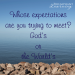 Whose expectations are you trying to meet? God's or the world's? Read how I wrestled with this question and how Jesus responded.