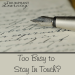 Are you too busy to stay in touch? Read more about how to incorporate letter writing in your life.