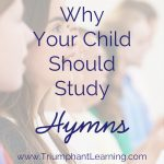 Ten Ways Your Children Benefit From Hymn Study