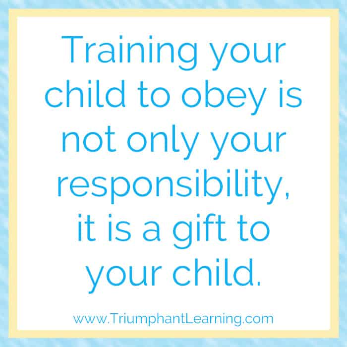 Training your child to obey is not only your responsibility, it is a gift to your child. Crystal Wagner