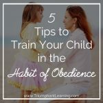 5 Tips To Train Your Child In The Habit Of Obedience