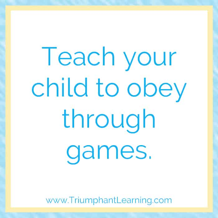 Teach your child to obey through games. Crystal Wagner
