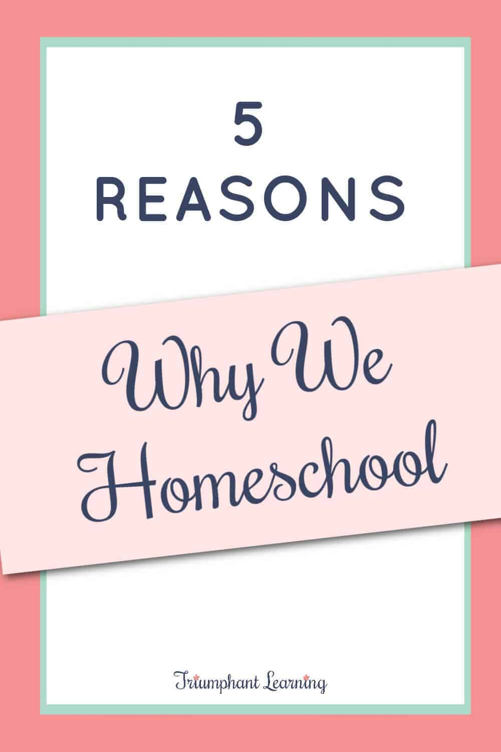 Having a clear vision of why you homeschool helps you persevere through challenges. Here are five reasons why we homeschool. via @TriLearning