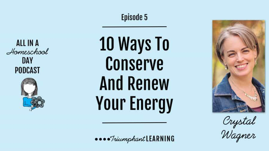10 Ways To Conserve And Renew Your Energy As A Homeschool Mom
