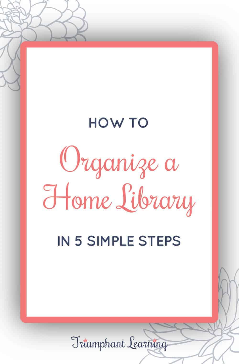 Organizing your home library can seem like a daunting task. Learn how to organize a home library in 5 easy steps. via @TriLearning