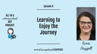 It's important to learn to enjoy the journey. You cannot eliminate all problems. Maybe the problem you are trying to avoid is actually part of the lesson and the journey you need to persevere through. Hear more about this in this All in a Homeschool Day episode with Kerri Bazzell.