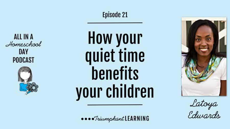 How your quiet time benefits your children with Latoya Edwards