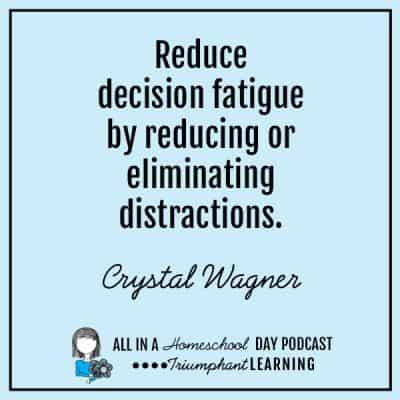 Reduce decision fatigue by reducing or eliminating distractions. Crystal Wagner