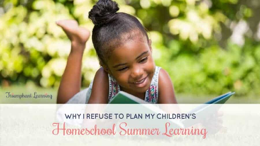 I no longer plan my children's homeschool summer learning. What I do instead helps our entire school year run smoother.