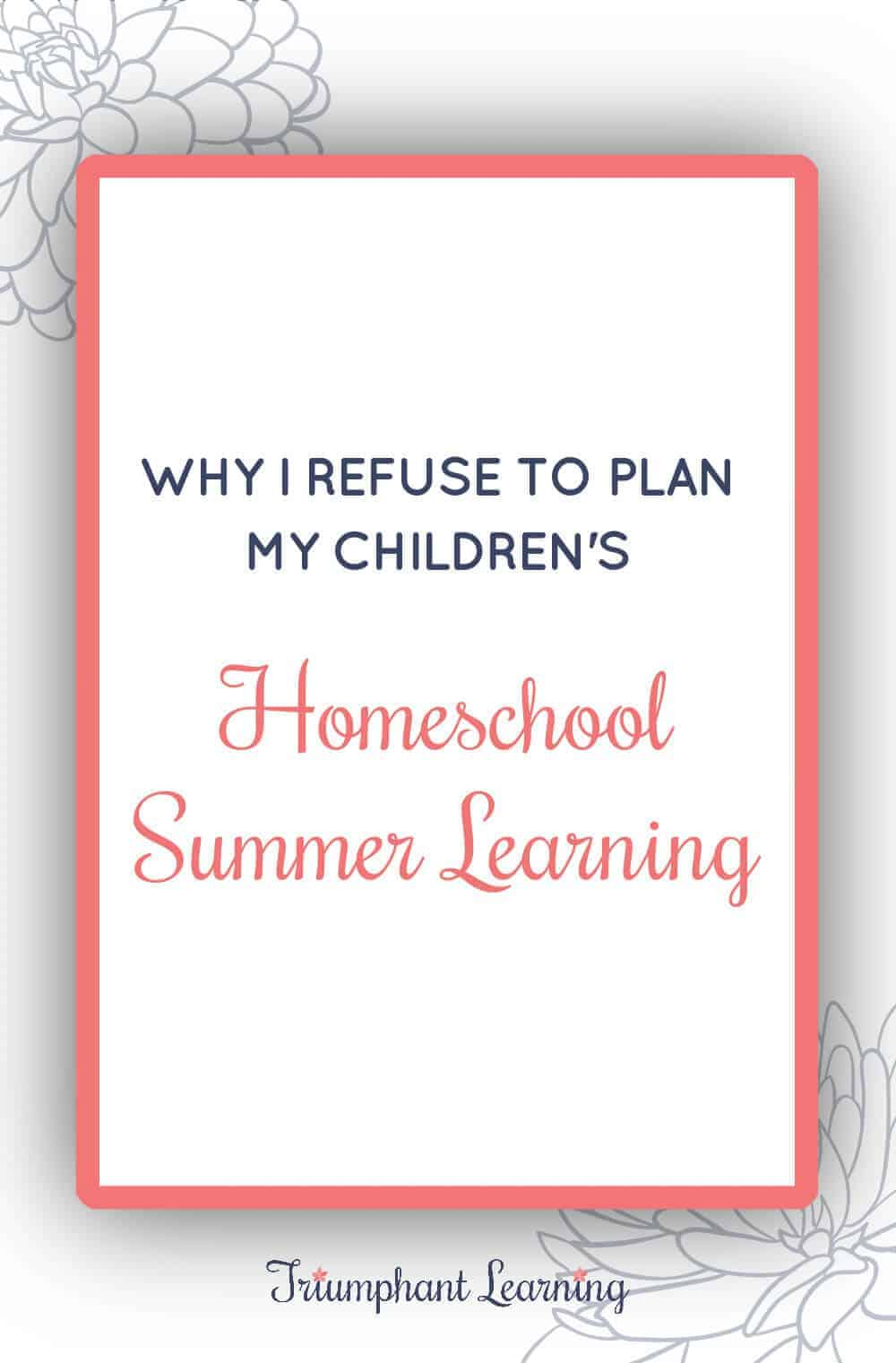 I no longer plan my children's homeschool summer learning. What I do instead helps our entire school year run smoother. via @TriLearning