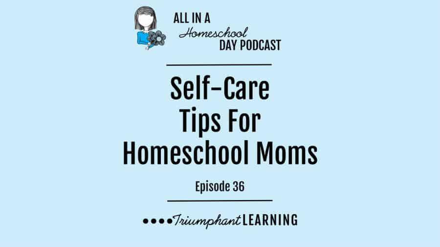 Self-Care Tips For Homeschool Moms