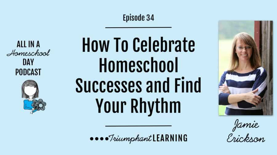 How To Celebrate Homeschool Successes and Find Your Rhythm With Jamie Erickson