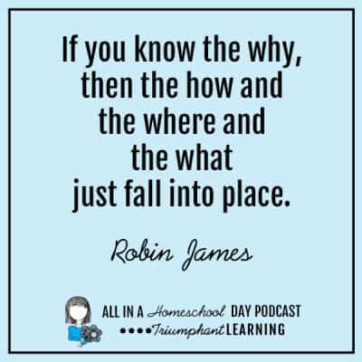 If you know the why, then the how and the where and the what just fall into place. Robin James