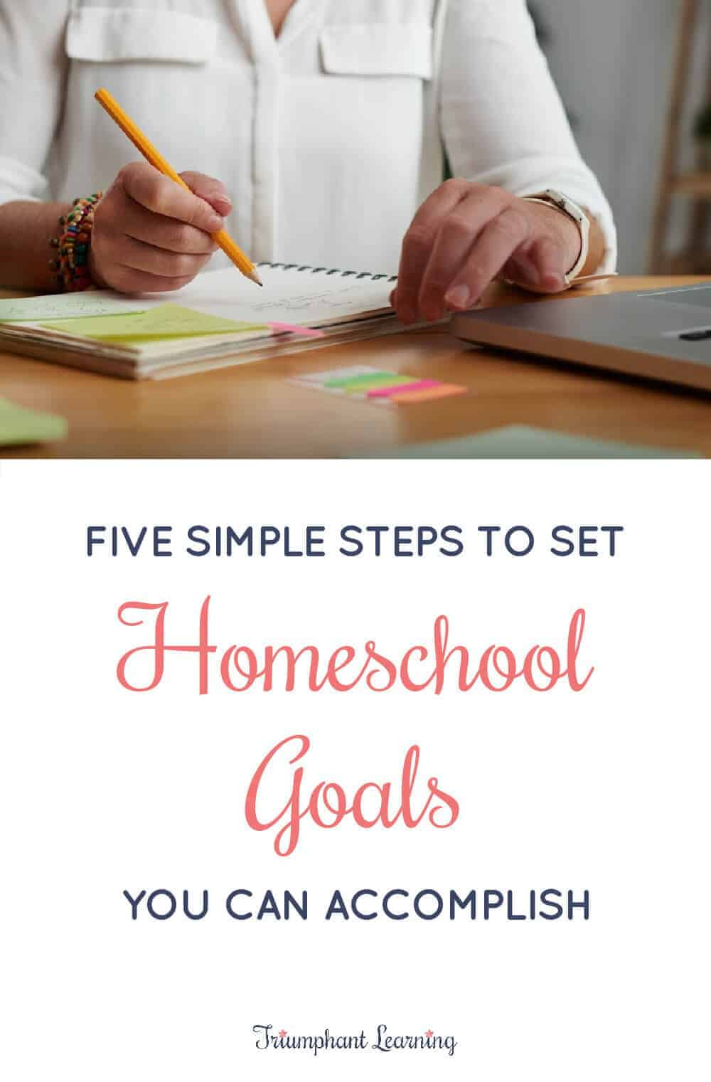 Learn the five simple steps to set homeschool goals, the types of goals you should include, and how you can evaluate your progress. via @TriLearning