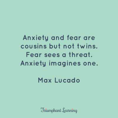 Anxiety and fear are cousins but not twins. Fear sees a threat. Anxiety imagines one.