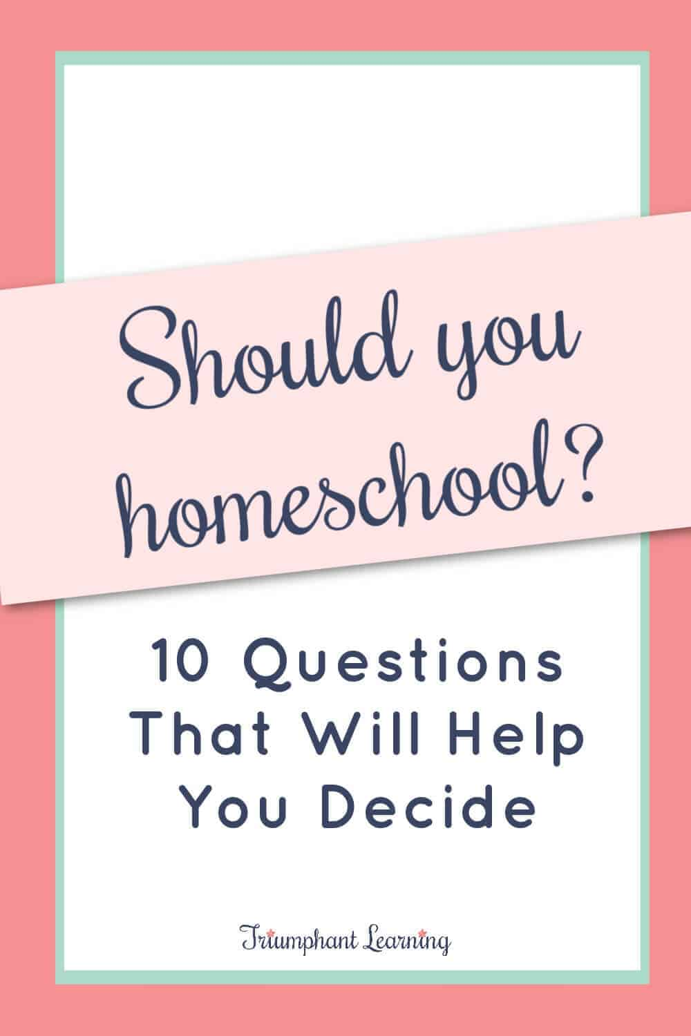 """Should I homeschool?"" is a question many parents struggle to answer. There's no one right answer, but these 10 questions will help you decide if homeschooling would be a good fit for your family. via @TriLearning"