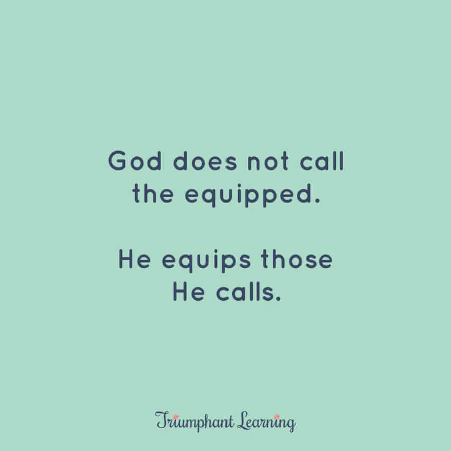 God does not call the equipped. He equips those He calls.