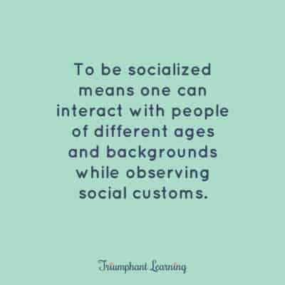 To be socialized means one can interact with people of different ages and backgrounds while observing social customs.