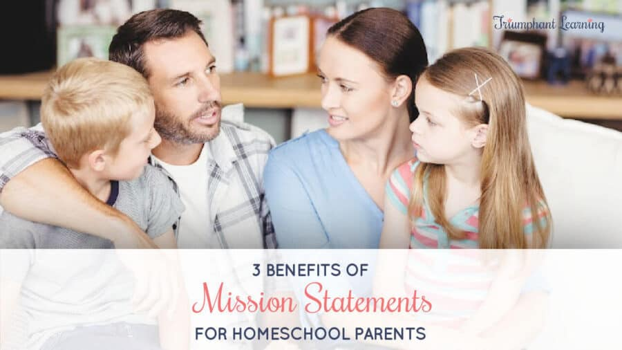 Learn three benefits of mission statements that will inspire you to write them for you, your family, and your homeschool.