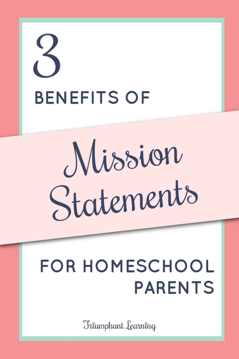 Learn three benefits of mission statements that will inspire you to write them for you, your family, and your homeschool. via @TriLearning